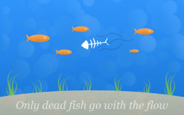 Only dead fish go with the flow